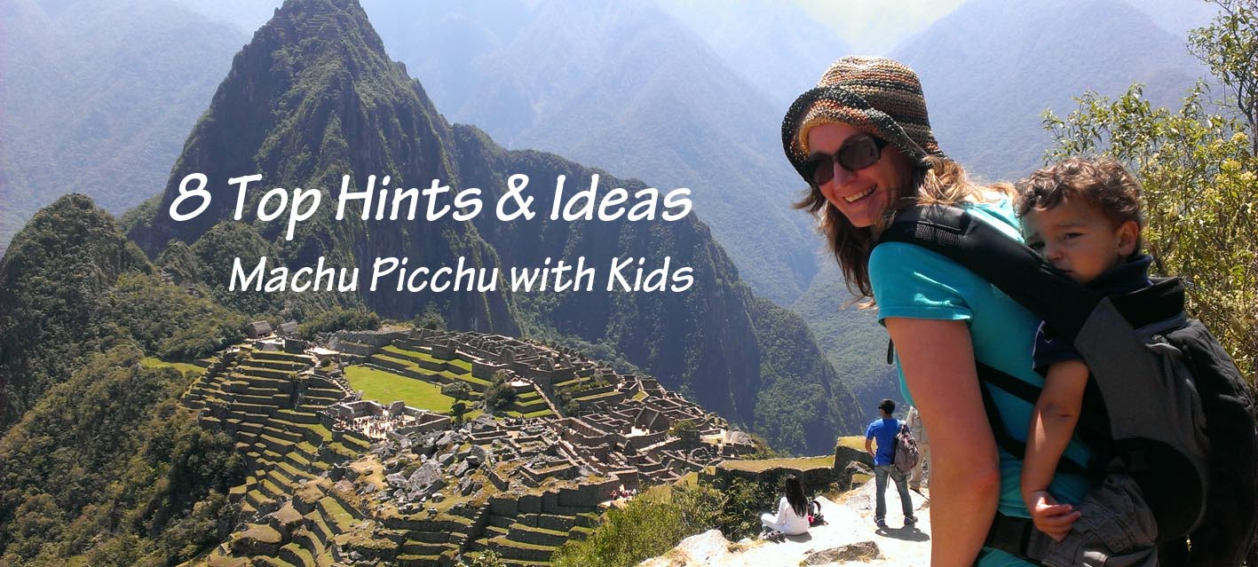 visiting machu picchu with kids, top hints and ideas, Machu Picchu Holiday with Kids, Machu Picchu travel with kids
