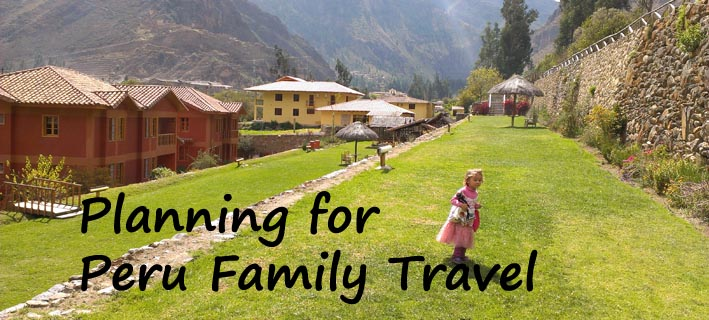 planning for peru family travel, peru family travel, peru family vacation