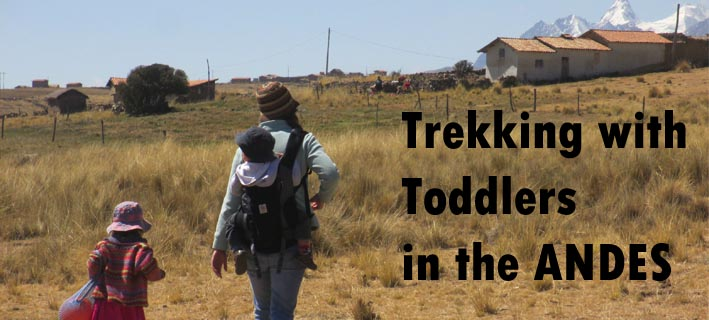 trekking with toddlers in the andes, trekking with toddlers, hiking with toddlers