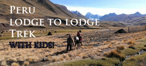 trekking with kids, peru lodge to lodge trek review, family treks in Peru, family travel in peru, Ausangate lodge to lodge trek, Peru Lodge to Lodge trek with kids
