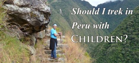 trekking in peru with children, trek in peru with tweens, trek in peru with kids, inca trail with kids, inca trail with children, inca trail with tweens, should i trek with kids?